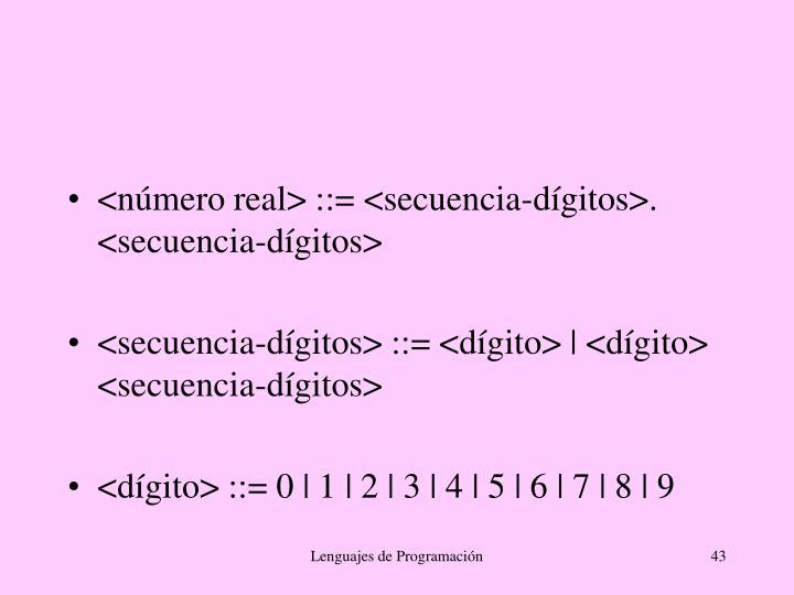 <número real> ::= <secuencia-dígitos>. <secuencia-dígitos>