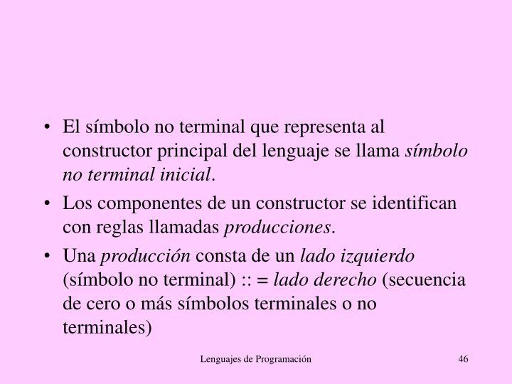 El símbolo no terminal que representa al constructor principal del lenguaje se llama