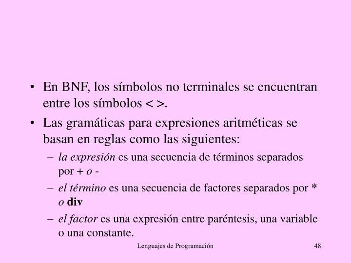 En BNF, los símbolos no terminales se encuentran entre los símbolos < >.