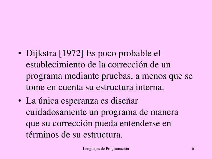 Dijkstra [1972] Es poco probable el establecimiento de la corrección de un programa mediante pruebas, a menos que se tome en cuenta su estructura interna.
