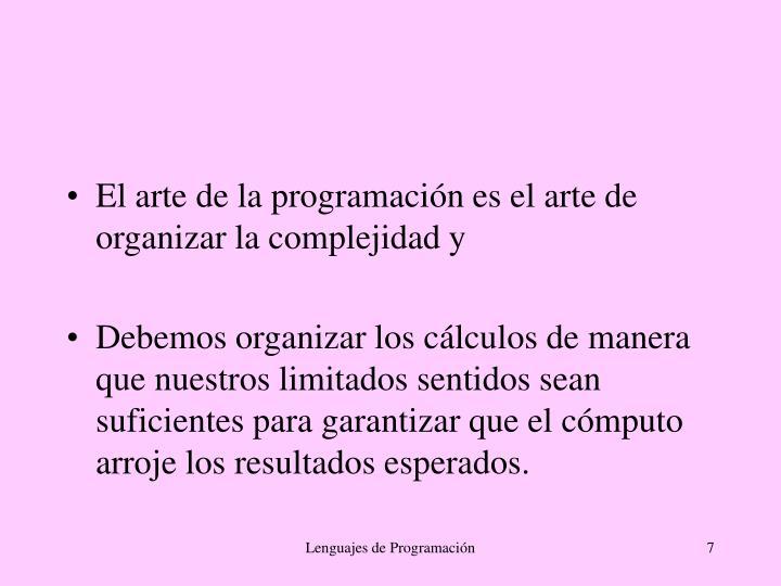 El arte de la programación es el arte de organizar la complejidad y