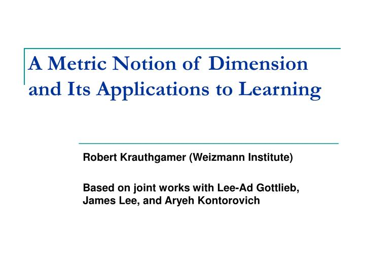A metric notion of dimension and its applications to learning