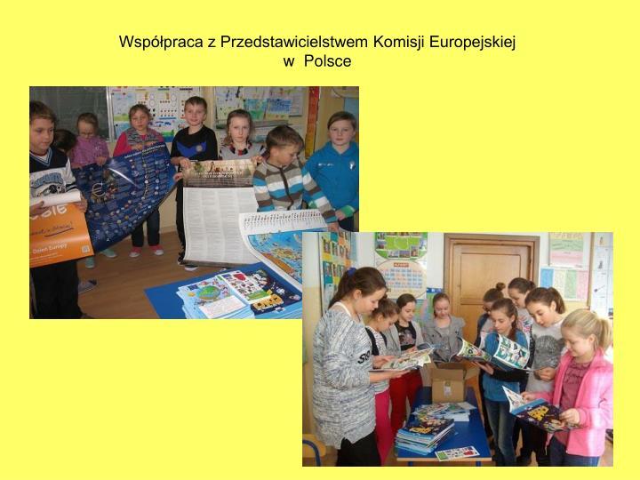 Współpraca z Przedstawicielstwem Komisji Europejskiej                    w  Polsce