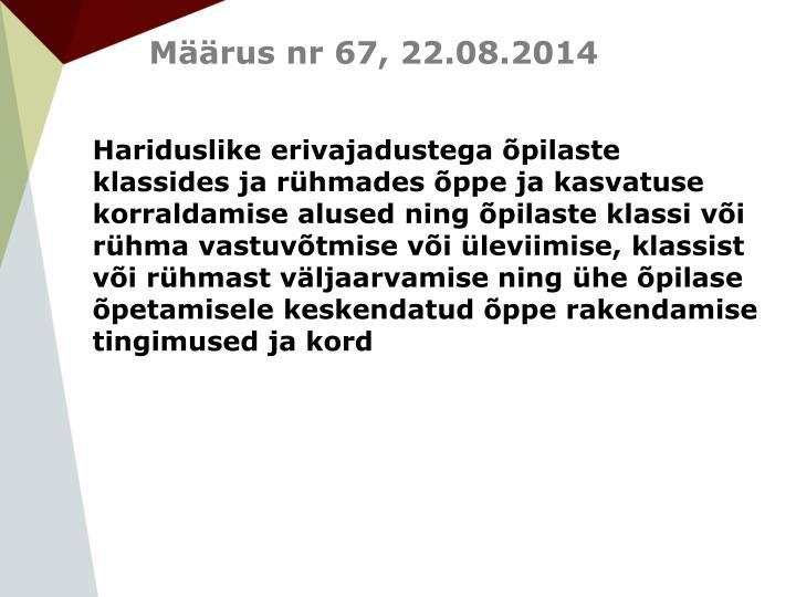 Määrus nr 67, 22.08.2014