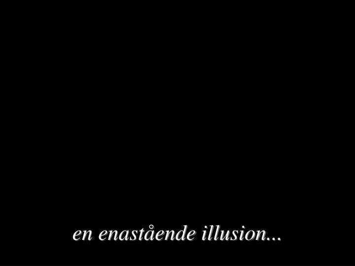 en enastående illusion