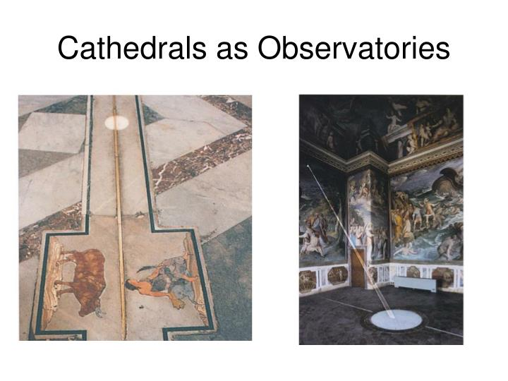 Cathedrals as Observatories