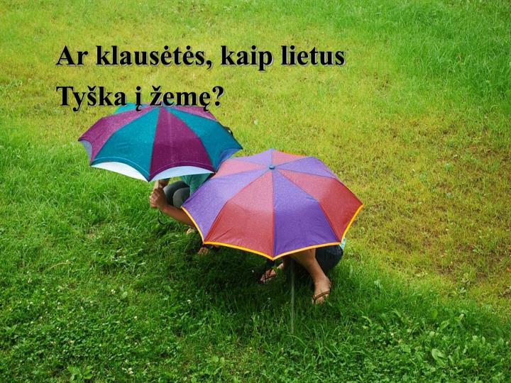 Ar klausėtės, kaip lietus