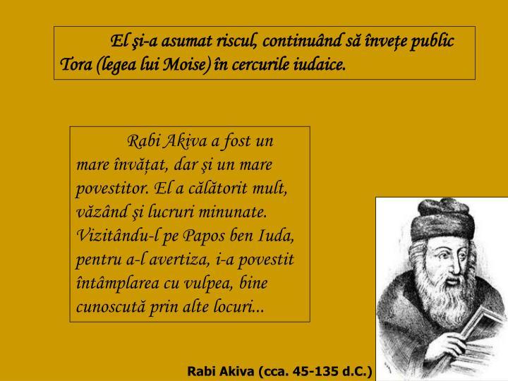 El şi-a asumat riscul, continuând să înveţe public Tora (legea lui Moise) în cercurile iudaice.