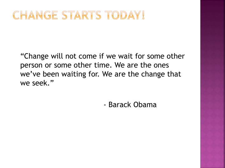 Change Starts Today!