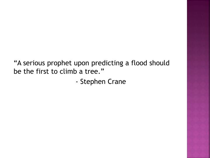 """A serious prophet upon predicting a flood should be the first"