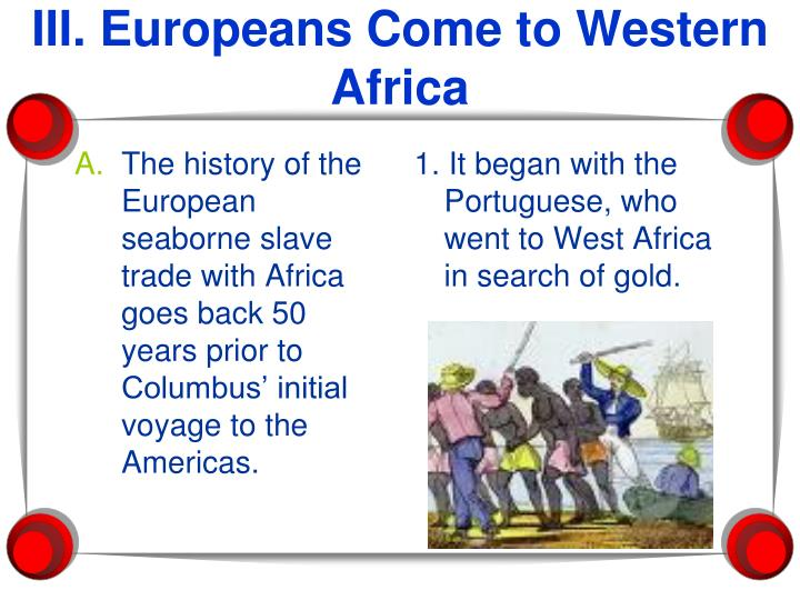 The history of the European seaborne slave trade with Africa goes back 50 years prior to Columbus' initial voyage to the Americas.
