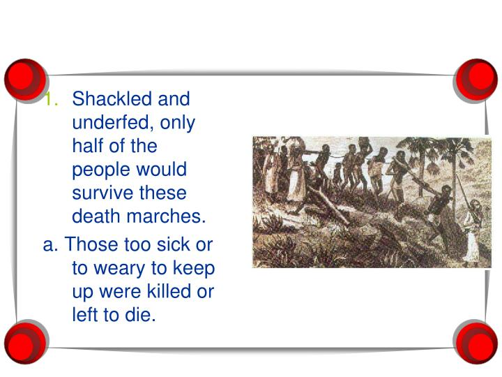 Shackled and underfed, only half of the people would survive these death marches.