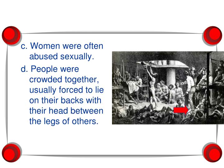 c. Women were often abused sexually.