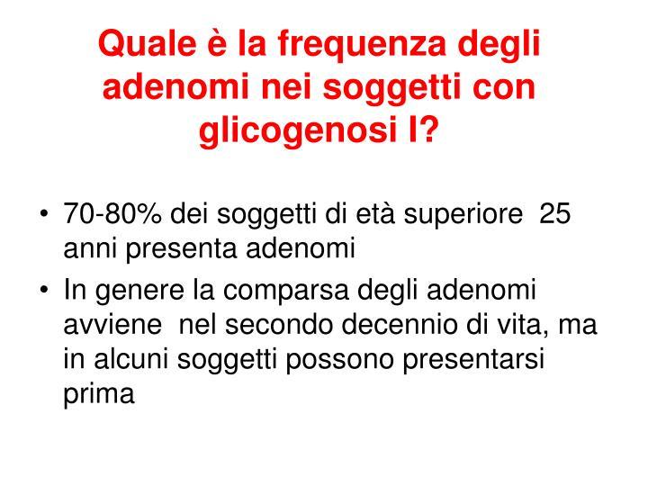 Quale è la frequenza degli adenomi nei soggetti con  glicogenosi I?