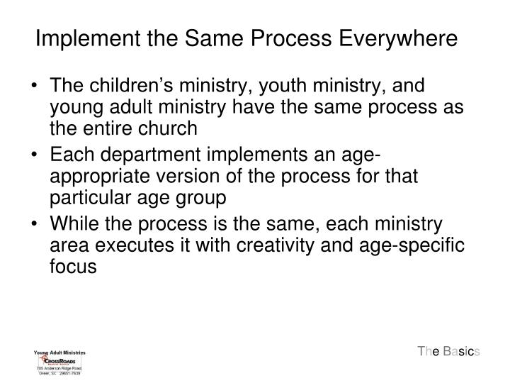 Implement the Same Process Everywhere