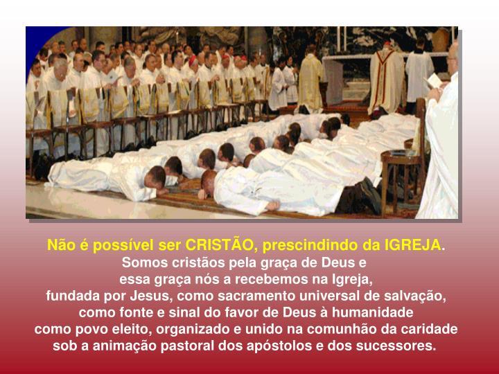 Não é possível ser CRISTÃO, prescindindo da IGREJA