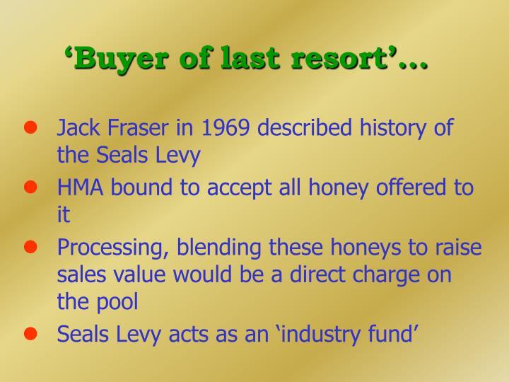 'Buyer of last resort'...