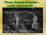 those famous bicycles really motorised