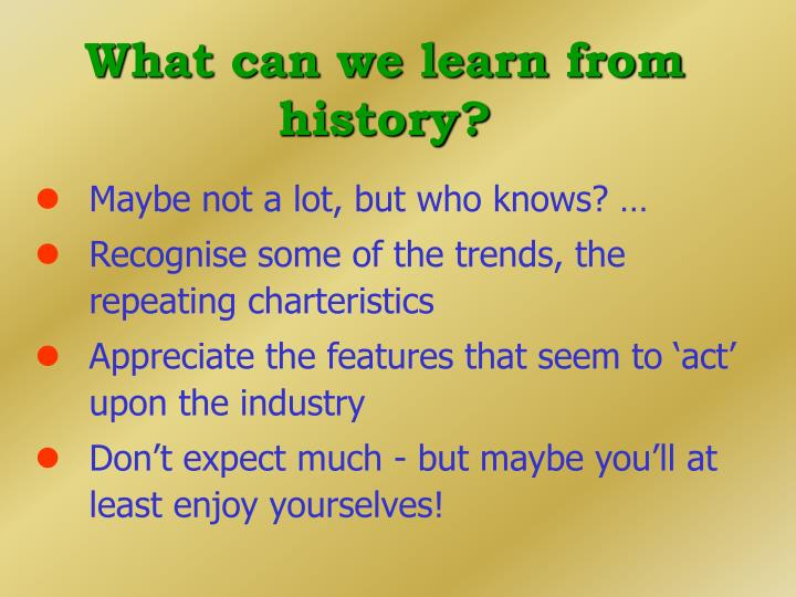 What can we learn from history