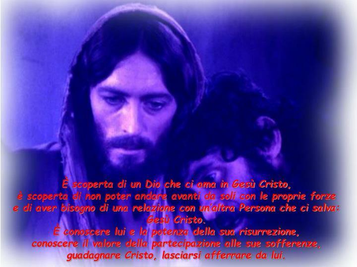 È scoperta di un Dio che ci ama in Gesù Cristo,