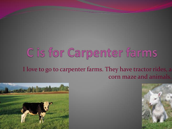 C is for Carpenter farms