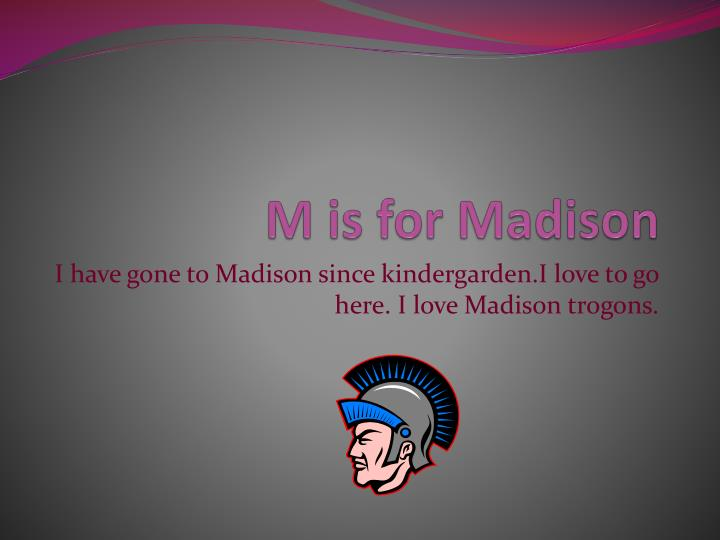 M is for Madison