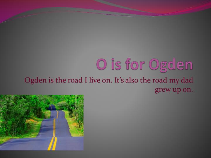 O is for Ogden