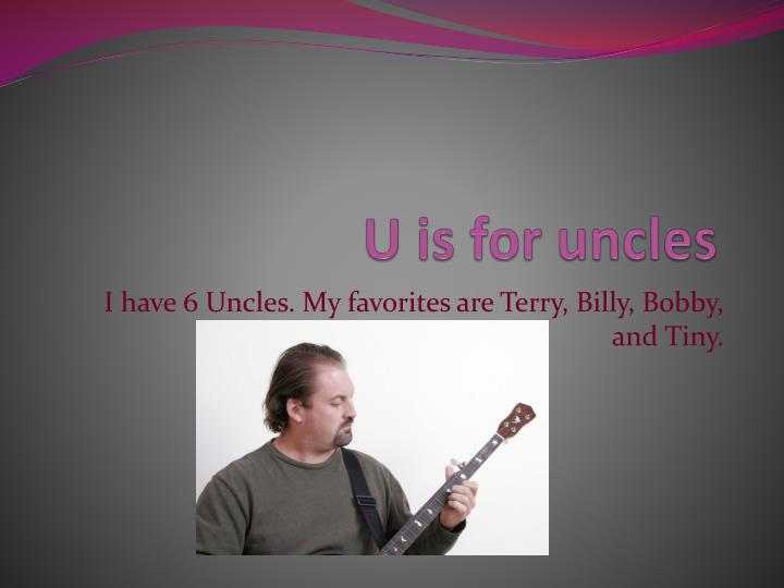 U is for uncles
