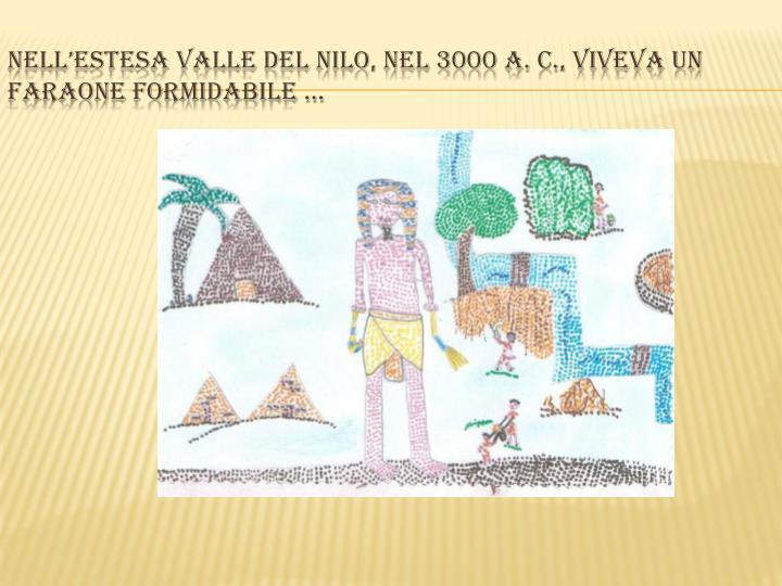 Nell'estesa Valle del Nilo, nel 3000 A. C., viveva un faraone formidabile …