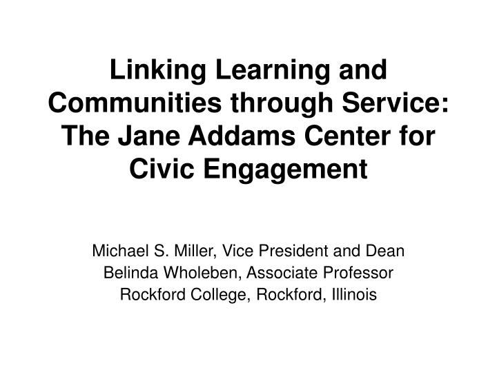 Linking learning and communities through service the jane addams center for civic engagement
