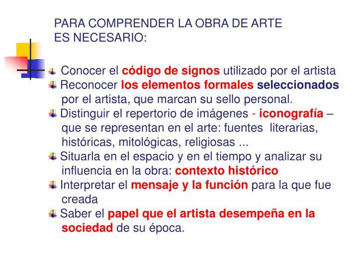 PARA COMPRENDER LA OBRA DE ARTE ES NECESARIO: