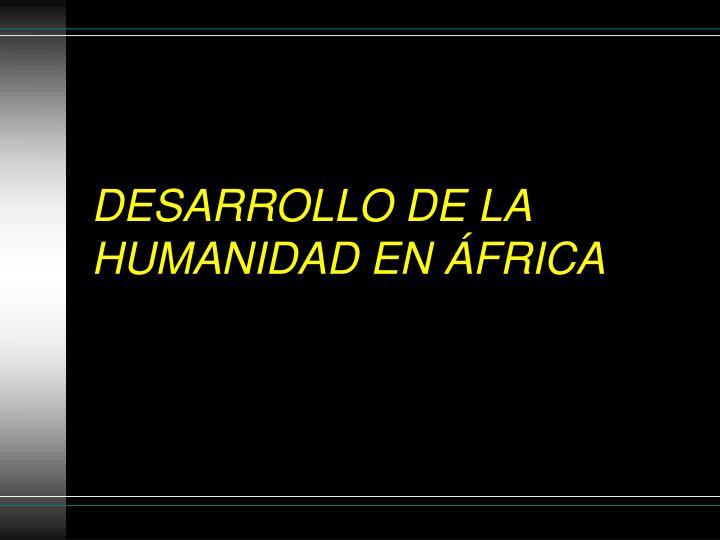 DESARROLLO DE LA HUMANIDAD EN ÁFRICA