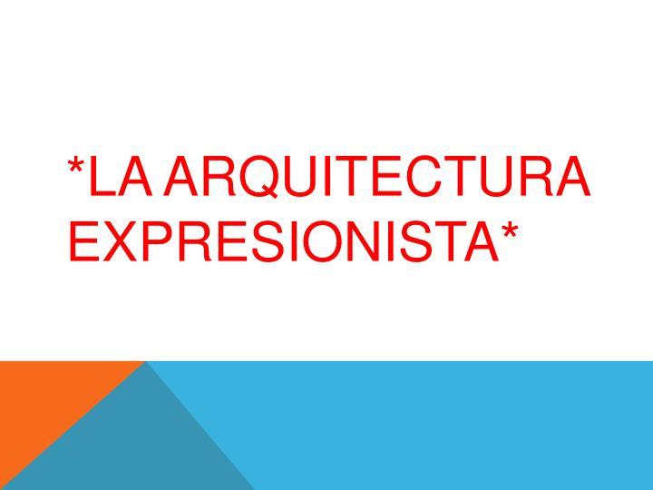 *La Arquitectura expresionista*