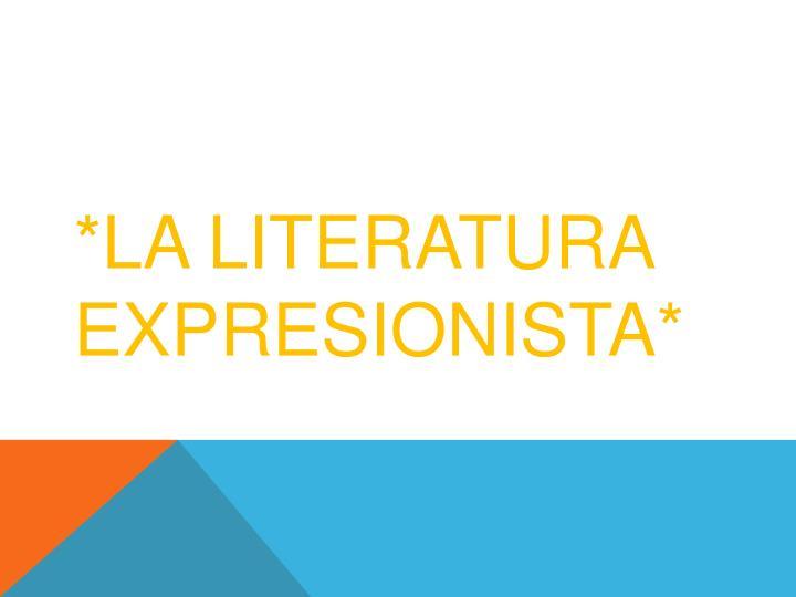 *LA LITERATURA EXPRESIONISTA*
