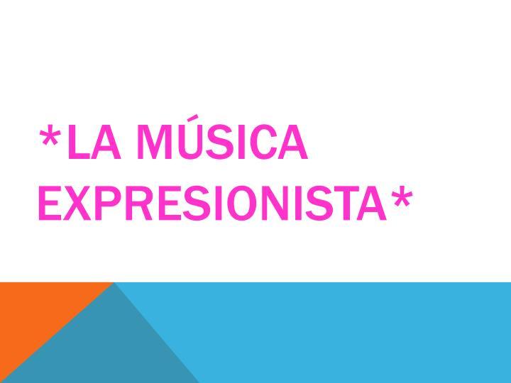 *La música expresionista*