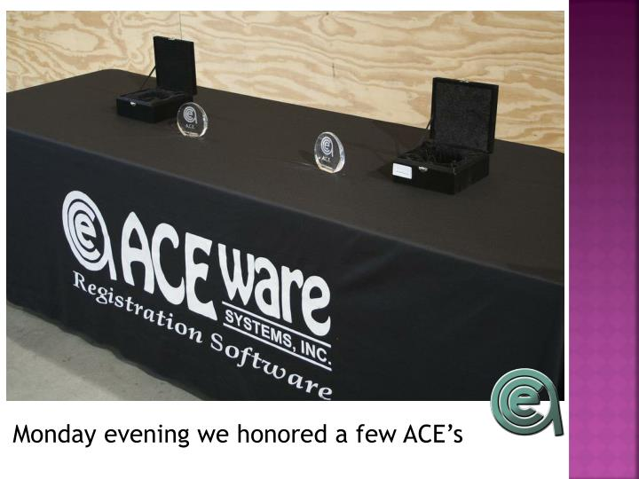 Monday evening we honored a few ACE's