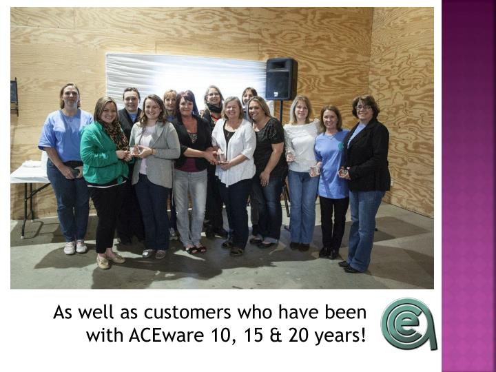 As well as customers who have been with ACEware 10, 15 & 20 years!