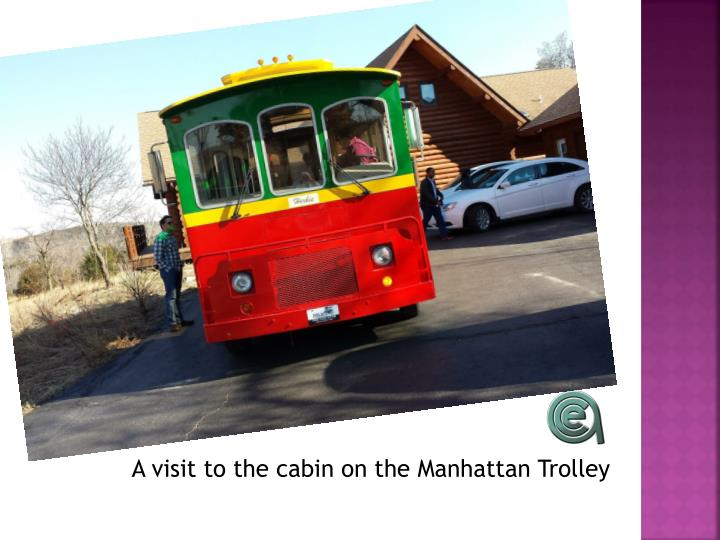 A visit to the cabin on the Manhattan Trolley
