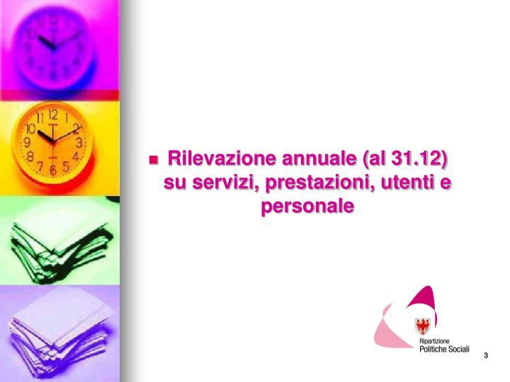 Rilevazione annuale (al 31.12) su servizi, prestazioni, utenti e personale