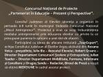 concursul na ional de proiecte parteneriat n educa ie prezent i perspective1