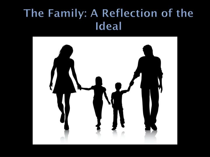 The Family: A Reflection of the Ideal