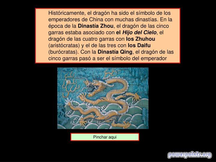 Históricamente, el dragón ha sido el símbolo de los emperadores de China con muchas dinastías. En la época de la