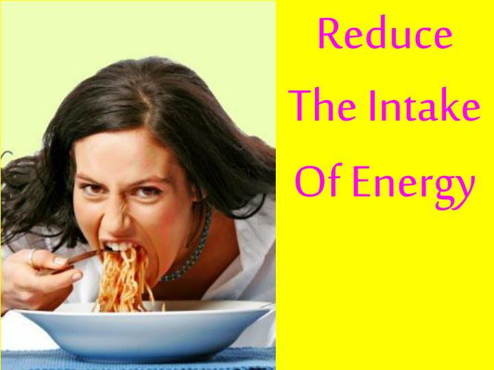 Reduce The Intake Of Energy
