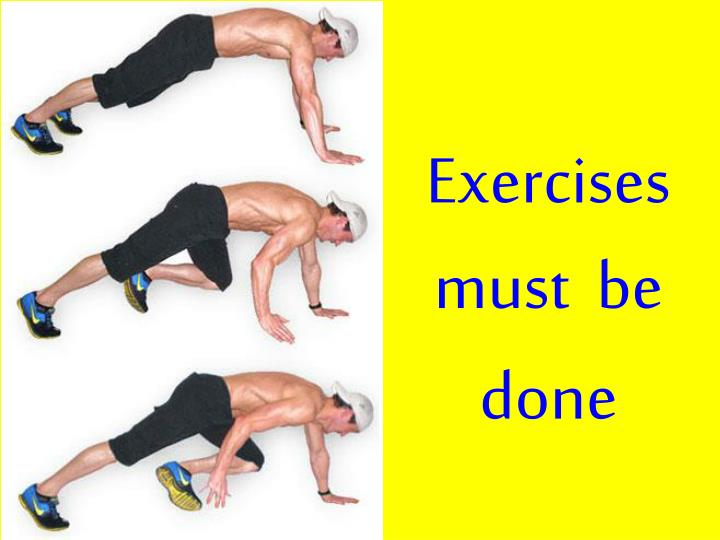 Exercises must  be done