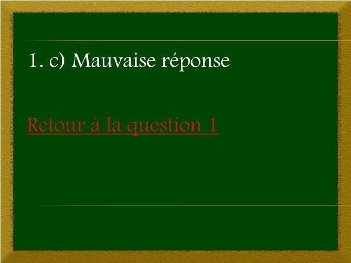 1. c) Mauvaise réponse