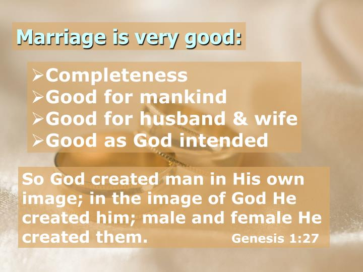 Marriage is very good: