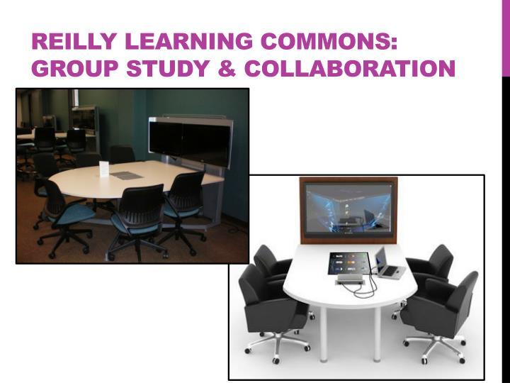 Reilly Learning commons: Group Study & Collaboration