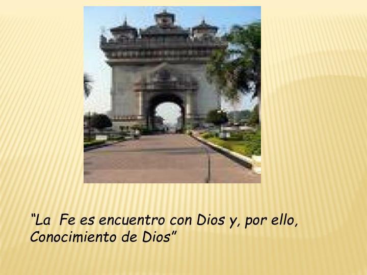 """""""La  Fe es encuentro con Dios y, por ello,"""