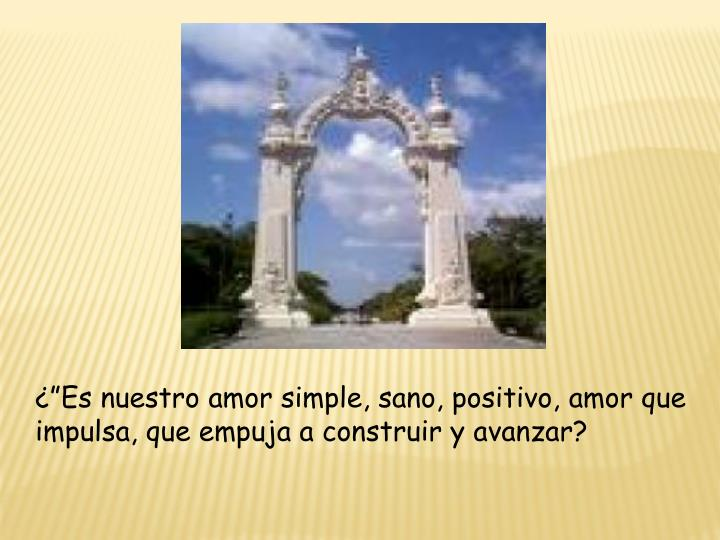 """¿""""Es nuestro amor simple, sano, positivo, amor que"""