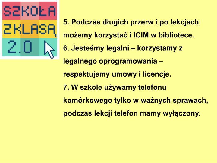 5. Podczas długich przerw i po lekcjach możemy korzystać i ICIM w bibliotece.